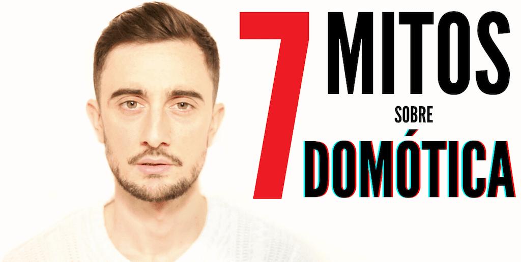 7 MITOS sobre DOMÓTICA y la CASA INTELIGENTE (la VERDAD)